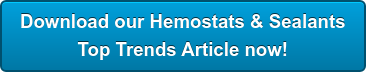 Download our Hemostats & Sealants  Top Trends Article now!