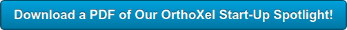 Download a PDF of Our OrthoXel Start-Up Spotlight!