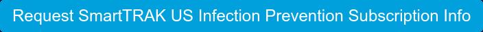Request SmartTRAK US Infection Prevention Subscription Info
