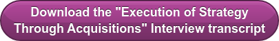 """Download the """"Execution of Strategy  Through Acquisitions"""" Interview transcript"""
