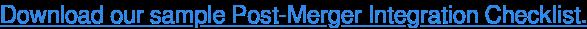 Download our sample Post-Merger Integration Checklist.