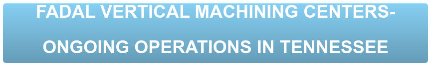 FADAL VERTICAL MACHINING CENTERS-  ONGOING OPERATIONS IN TENNESSEE