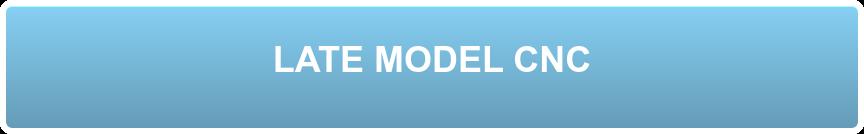 LATE MODEL  CNC
