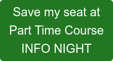 Save my seat at  Part Time Course INFO NIGHT