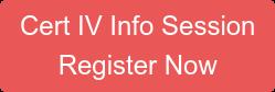 Cert IV Info Session  Register Now