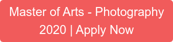 Master of Arts - Photography 2020 | Apply Now
