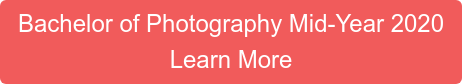 Bachelor of Photography Mid-Year 2020 Learn More