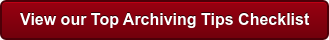 View our Top Archiving Tips Checklist