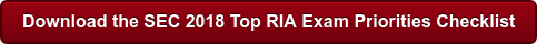 Download the SEC 2018 Top RIA Exam Priorities Checklist