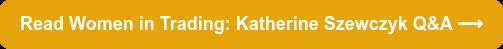 Read Women in Trading: Katherine Szewczyk Q&A ⟶