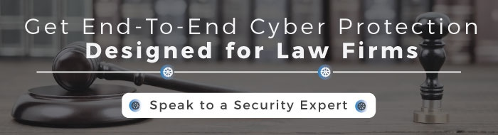 Get End-To-End Cyber Protection Designed for Law Firms