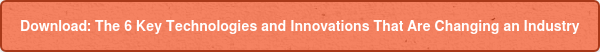Download:The 6 Key Technologies and Innovations That Are Changing an Industry
