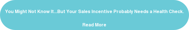 You Might Not Know It...But Your Sales Incentive Probably Needs a Health Check.   Read More