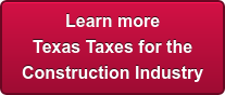 Learn more Texas Taxes for the  Construction Industry