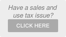 Have a sales and   use tax issue?  CLICK HERE