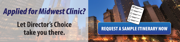 Applied for Midwest Clinic? Let Director's Choice take you there. Request a sample itinerary now.
