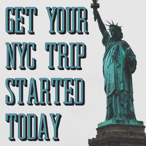 Get Your NYC trip started today.
