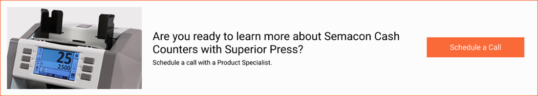 Are you ready to learn more about Semacon Cash Counters with Superior Press? Schedule a Call.