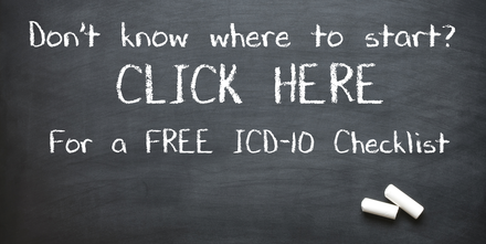 Don't know where to start? CLICK HERE for a FREE ICD-10 Checklist
