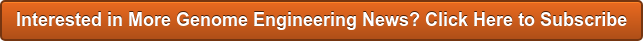 Interested in More Genome Engineering News? Click Here to Subscribe