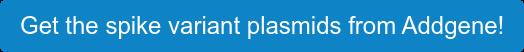 Get the spike variant plasmids from Addgene!