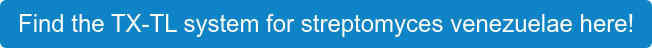 Find the TX-TL system for streptomyces venezuelae here!
