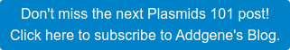 Don't miss the next Plasmids 101 post! Click here to subscribe to Addgene's Blog.