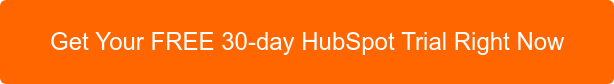 Get Your FREE 30-day HubSpot Trial Right Now