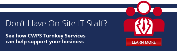 Don't Have On-Site IT Staff? Click Here to Learn More About CWPS Turnkey Services