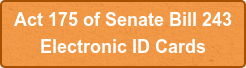 Act 175 of Senate Bill 243  Electronic ID Cards