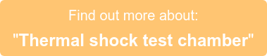 """Find out more about:  """"Thermal shock test chamber"""""""