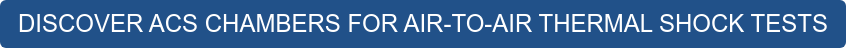 DISCOVER ACS CHAMBERS FOR AIR-TO-AIR THERMAL SHOCK TESTS