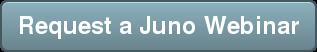 Request a Juno Webinar
