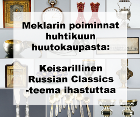 Meklarin poiminnat huhtikuun huutokaupasta: keisarillinen Russian Classics -teema ihastuttaa