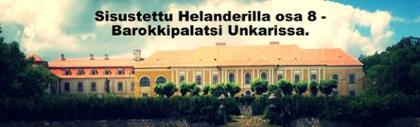 Sisustettu Helanderilla osa 8 - Barokkipalatsi Unkarissa.