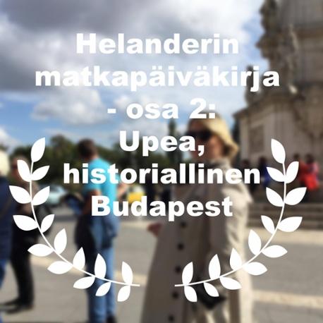 Helanderin matkapaivakirja - osa 2: Upea, historiallinen Budapest.
