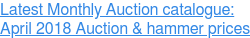 Latest Monthly Auction catalogue: April 2018 Auction & hammer prices