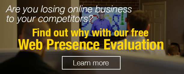 Click here to learn more about our free web presence evaluation.