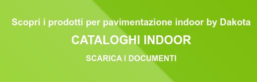 Scopri i prodotti per pavimentazione indoor by Dakota  CATALOGHI INDOOR  SCARICA I DOCUMENTI