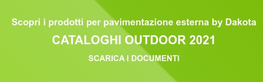Scopri i prodotti per pavimentazione esterna by Dakota  CATALOGHI OUTDOOR 2018-2019  SCARICA I DOCUMENTI