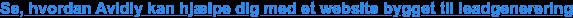 Se, hvordan Avidly kan hjælpe dig med et website bygget til leadgenerering