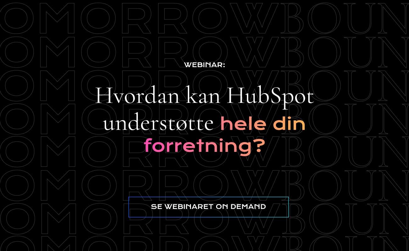 Webinar: Hvordan kan HubSpot understøtte hele din forretning?