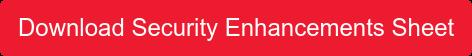 Download Security Enhancements Sheet