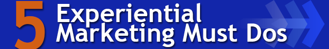 5 Experiential Marketing Must Dos