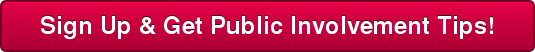 Sign Up & Get Public Involvement Tips!