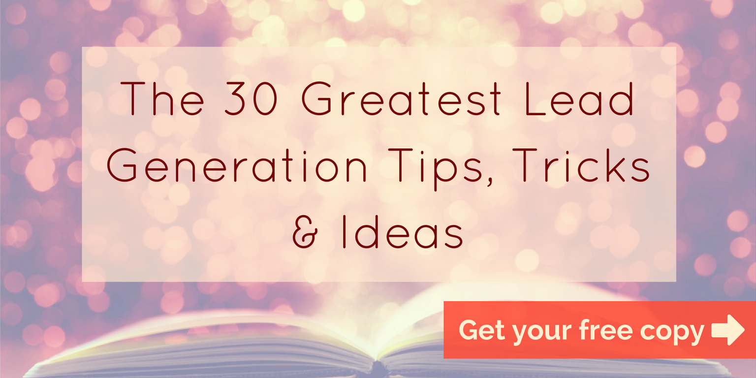 The 30 Greatest Lead Generation Tips, Tricks & Ideas [Free eBook]
