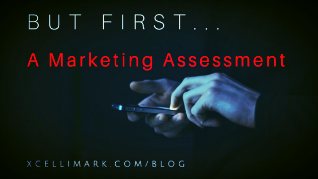 But First... A Marketing Assessment | Xcellimark Blog