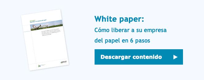 Descarga el white paper 6 pasos para liberar a tu empresa del papel