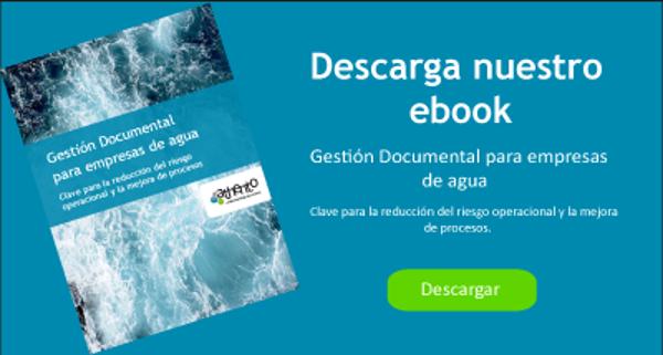 Descarga nuestro ebook sobre Gestión Documental para empresas de agua