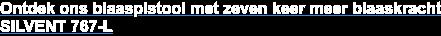 Ontdek ons blaaspistool met 7 keer meer blaaskracht! Lees meer over Silvent 767-L.